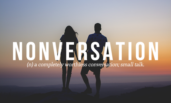 (n) a completely worthless conversation, small talk