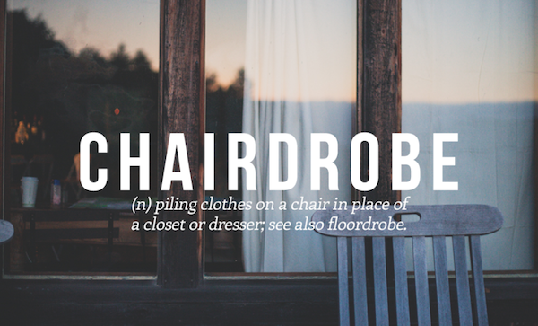 (n) piling clothes on the chair in place of the closet or dresser; see also floordrobe